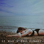It Was a Sad Summer. by Athena