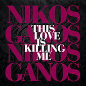 This Love Is Killing Me by Nicko (Νίκος Γκάνος)