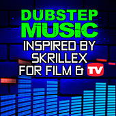 Dubstep Music Inspired By Skrillex For Film & Tv by Various Artists