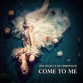 Come to Me by Zero-Project and Dia Yiannopoulou