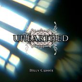 Unearthed de Billy Currie