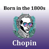 Born in the 1800s: Chopin by Frédéric Chopin