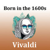 Born in the 1600s: Vivaldi de Antonio Vivaldi