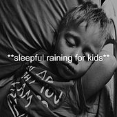 **Sleepful Raining For Kids** by Sleepy Times