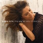 Pra Matar Meu Coração [Single] by Maria Rita