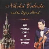 The Famous Songs of Russian Gypsies by Nikolai Erdenko
