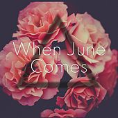 When June Comes by Matt and Amy