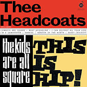 The Kids Are All Square, This Is Hip! by Thee Headcoats