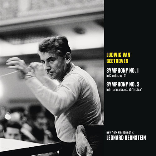 Beethoven: Symphony No. 1 in C major, op21; Symphony No. 3 in E-flat major. op. 55 'Eroica' by New York Philharmonic