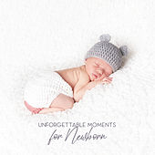Unforgettable Moments for Newborn by Newborn Baby Song Academy, Soothing Music Academy, Hypnotic Therapy Music Consort