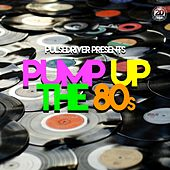 Pump up the 80s (Pulsedriver Presents) by Pulsedriver, FSDW, Chris Deelay, Topmodelz, Sal De Sol, Drop Box, Ole van Dansk, DJ Fait, Don Esteban, Tiscore, Malibu Drive