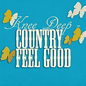 Knee Deep - Country Feel Good von Various Artists
