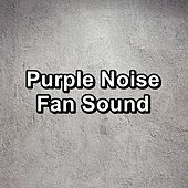 Purple Noise Fan Sound by Sounds for Life