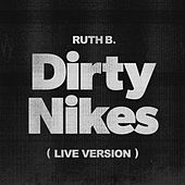 Dirty Nikes (Live Version) de Ruth B
