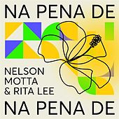 Na Pena De: Nelson Motta & Rita Lee by Various Artists