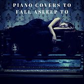 Piano Covers to Fall Asleep To von Various Artists