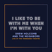 I Like to Be with Me When I'm with You (Live at the Tennessee Theatre) by Drew Holcomb