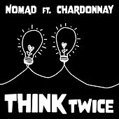 Think Twice (feat. Chardonnay) by Nomad