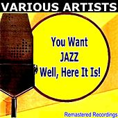 You Want JAZZ Well, Here It Is! by Various Artists