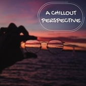 A Chillout Perspective by Various Artists