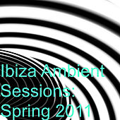 Ibiza Ambient Sessions: Spring 2011 by Various Artists
