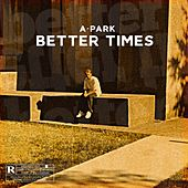 Better Times by A-Park