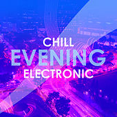 Chill Evening Electronic by Various Artists