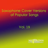 Saxophone Cover Versions of Popular Songs, Vol. 19 by Saxtribution