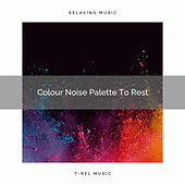 Colour Noise Palette To Rest by White Noise Sleep Therapy