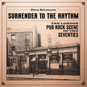 Surrender To The Rhythm: The London Pub Rock Scene Of The Seventies by Various Artists