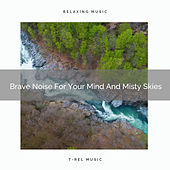 Brave Noise For Your Mind And Misty Skies by White Noise Sleep Therapy