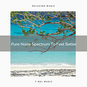 Pure Noise Spectrum To Feel Better by White Noise Sleep Therapy