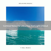 Comical Noise For Ultra Nap And Light Chillout by White Noise Sleep Therapy