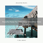 Peaceful Noise For Total Dream And Misty Skies by White Noise Sleep Therapy