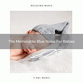 The Memorable Blue Noise For Babies by White Noise Sleep Therapy