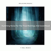 Humming Noise For The Tired Mornings And Good Mood by White Noise Sleep Therapy