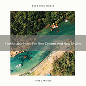Fashionable Noise For New Dreams And New Skyline by White Noise Sleep Therapy