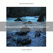 Brave Noise For Ultra Nap And Kickstart by White Noise Sleep Therapy