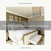 The Perfect Violet Noise Range For Good Sleep by White Noise Sleep Therapy