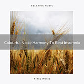 Colourful Noise Harmony To Beat Insomnia by White Noise Sleep Therapy