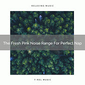 The Fresh Pink Noise Range For Perfect Nap by White Noise Sleep Therapy