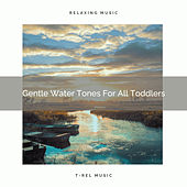 Gentle Water Tones For All Toddlers by White Noise