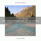 Stress Relieving Water Tones For Your Toddlers by White Noise Sleep Therapy