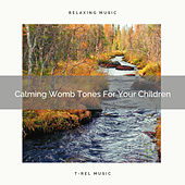 Calming Womb Tones For Your Children by White Noise Sleep Therapy