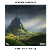 A Gift Of A Thistle by Hendrik Gardener