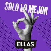 Solo Lo Mejor: Ellas by Various Artists