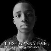 I JUST WANNA LIVE (GOSPEL SPIRIT MIX) de Keedron Bryant