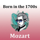 Born in the 1700s: Mozart de Wolfgang Amadeus Mozart