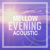 Mellow Evening Acoustic by Various Artists