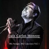 Mis Amigos, Mis Canciones, Vol 1. by Luis Carlos Monroy